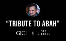 'Tribute to Abah', Bentuk Penghormatan Gigi dan Six Strings Indonesia