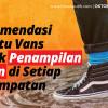 Rekomendasi Sepatu Vans untuk Penampilan Keren di Setiap Kesempatan