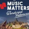 Music Matters Siap Digelar di Lokasi Wisata Ternama Indonesia